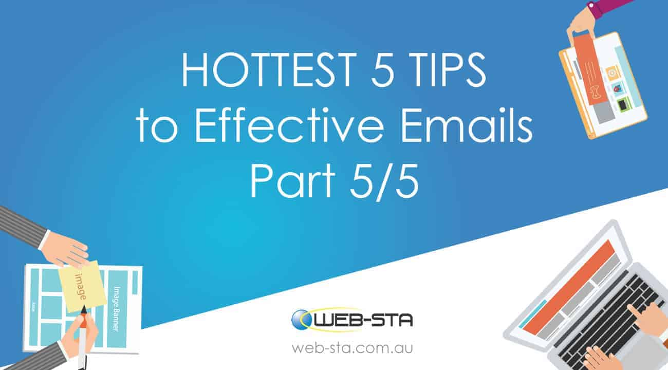 HOTTEST 5 TIPS to Effective Emails Part 5 of 5