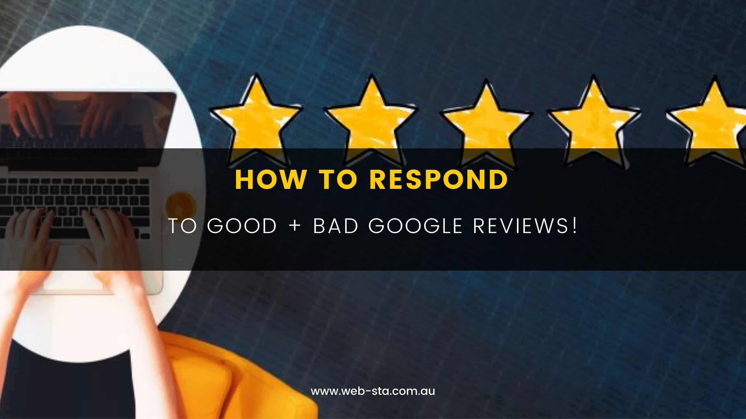 How To Respond To Good + Bad Google Reviews