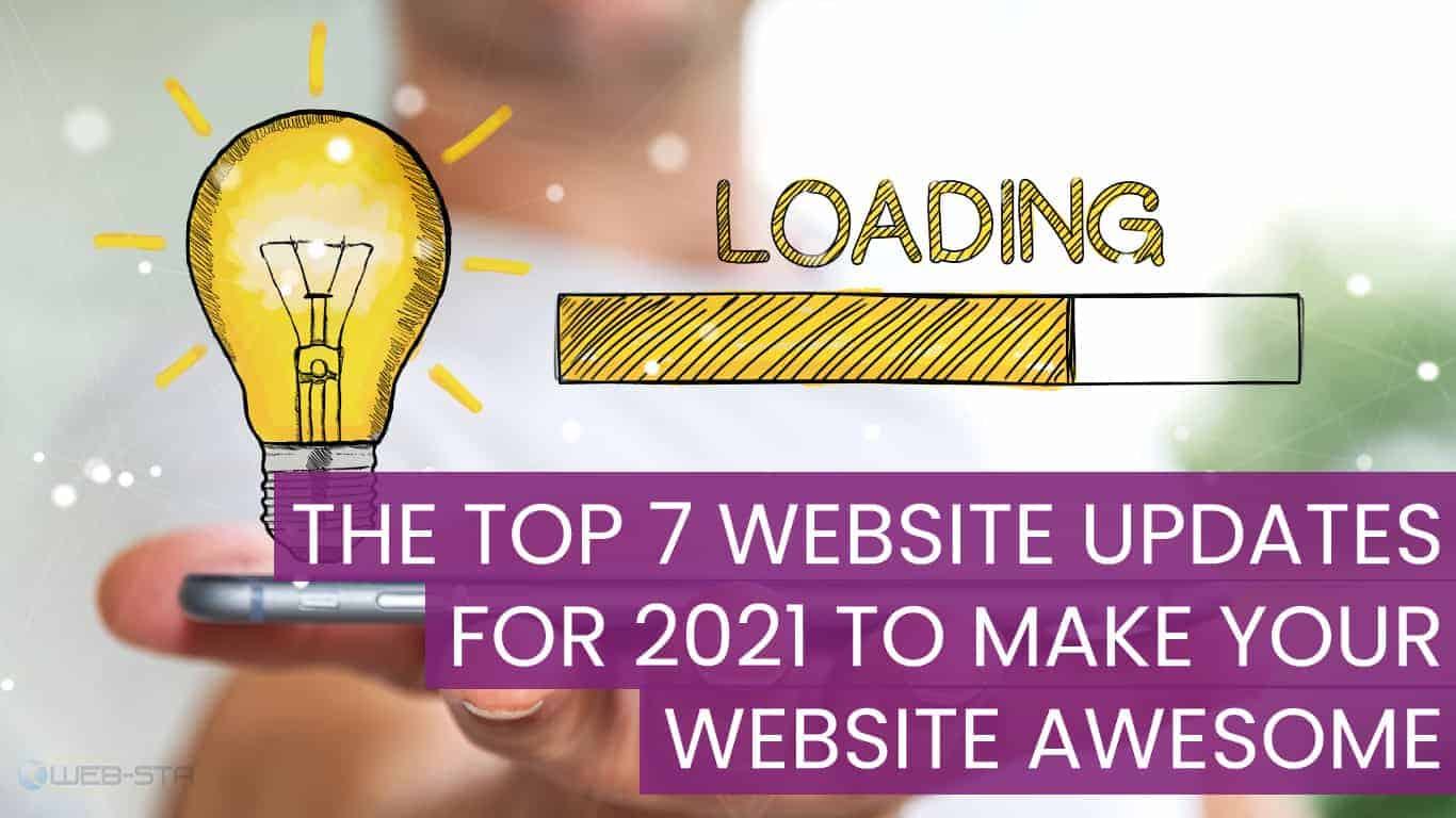The Top 7 Website Updates For 2021 To Make Your Website Awesome