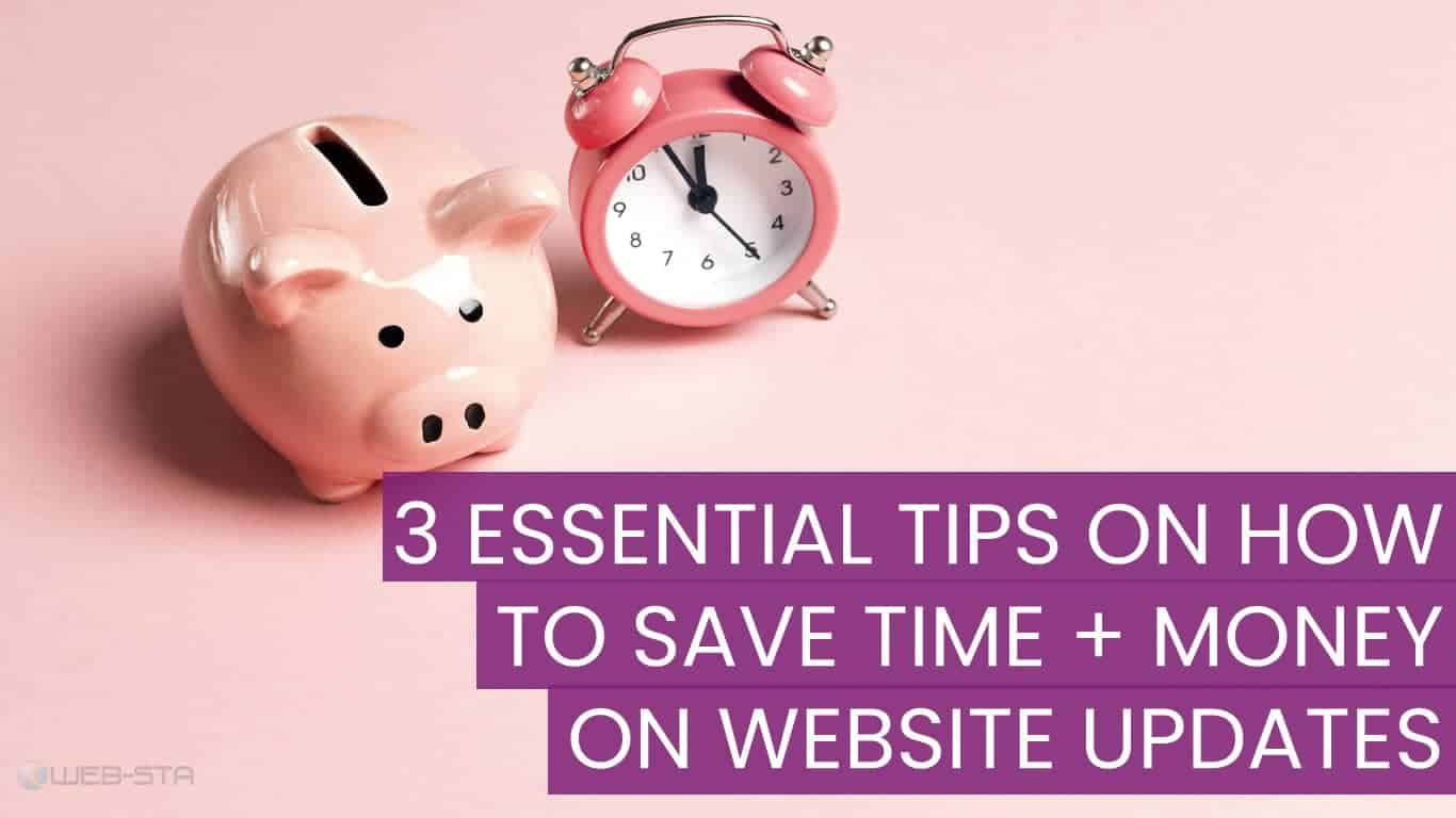 3 Essential Tips on How to Save Time + Money On Website Updates
