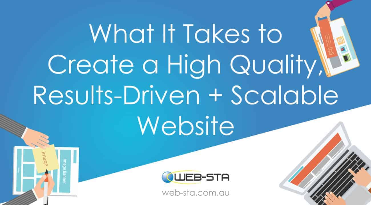What It Takes to Create a High Quality, Results-Driven + Scalable Website