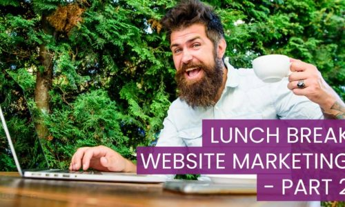 Lunch Break Website Marketing Part 2
