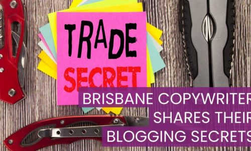 Brisbane Copywriter Shares their Blogging secrets