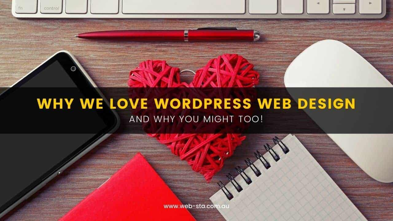 Why We Love WordPress Web Design and Why You Might Too