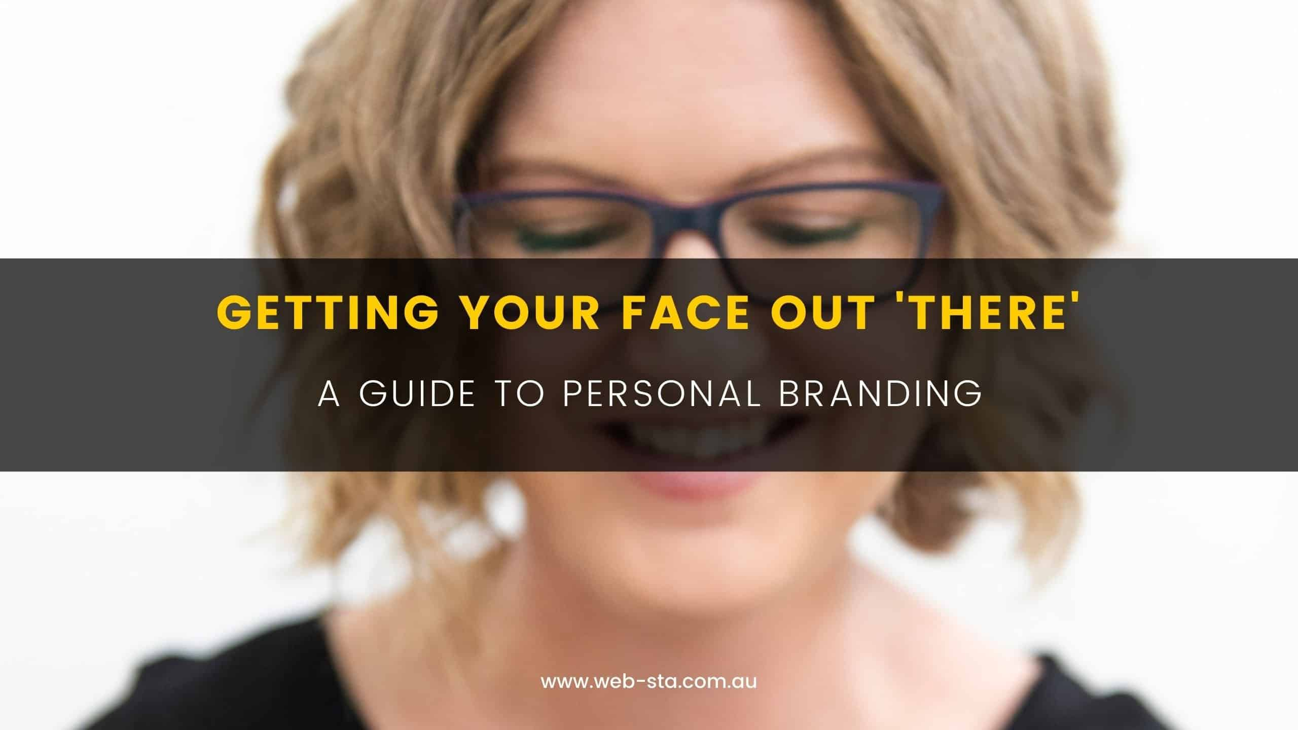 Blog Getting Your Face Out 'There' - A Guide to Personal Branding (1)