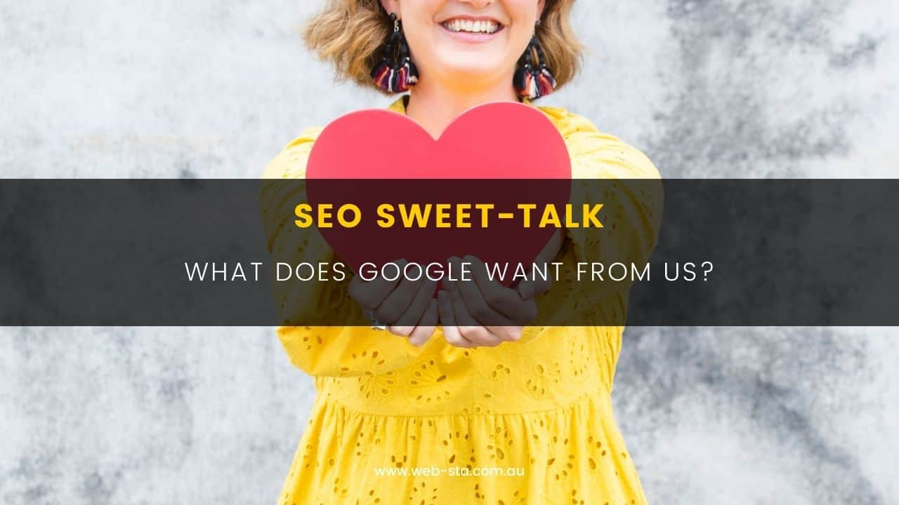 SEO Sweet-Talk - What Does Google Want From Us?
