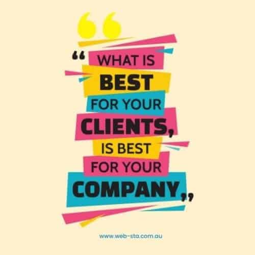 What's Best for your clients is best for your company
