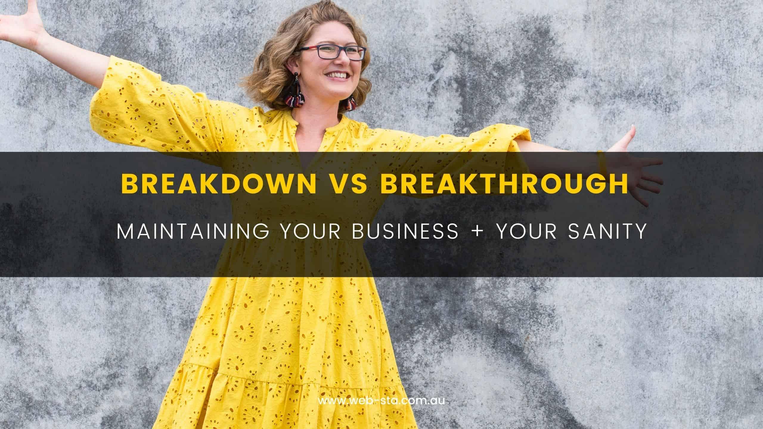 Blog Breakdown vs Breakthrough - Maintaining Your Business + Your Sanity